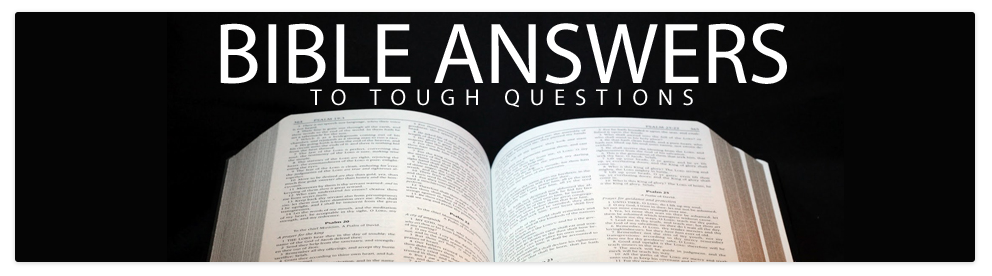 Bible Answers to Tough Questions
